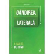 Gandirea laterala (Editura Curtea Veche, Autor: Edward de Bono ISBN: 978-606-44-0166-3)