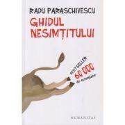 Ghidul nesimtitului ( Editura: Humanitas, Autor: Radu Paraschivescu ISBN 978-973-50-6116-6 )