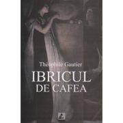 Ibricul de cafea ( Editura: Agora, Autor: Theophile Gautier ISBN978-973-7744-58-6 )