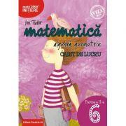 Matematica - Initiere: Artimetica, algebra, geometrie caiet de lucru pentru clasa a 6 a Partea a II-a (Editura: Paralela 45, Autor: Ion Tudor ISBN 9789734728671)