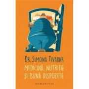 Medicina, nutritie si buna dispozitie ( Editura: Humanitas, Autor: Dr. Simona Tivadar ISBN 978-973-50-5918-7 )