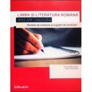 Limba si literatura romana: Simulare clasa a XI-a: Modele de subiecte si sugestii de rezolvare (Editura: Booklet, Autor(i): Dorica Boltasu Nicolae, Teodora-Alina Rosca ISBN 978-606-590-614-3 )
