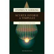 Scurta istorie a timpului. De la Big Bang la Gaurile Negre ( Editura: Humanitas, Autor: Stephen W. Hawking ISBN 9789735047467 )