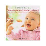 Top 100 pireuri pentru bebelusi. 100 de mese usor de preparat pentru un bebelus sanatos si fericit ( Editura: Paralela 45, Autor: Annabel Karmel ISBN 978-973-47-2904-3 )