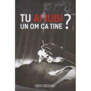 Tu ai iubi un om ca tine? (Editura Stylished, Autor: Cristi Grosaru ISBN: 978-606-94540-8-4)