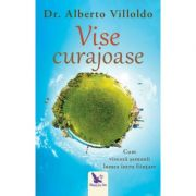 Vise curajoase. Cum viseaza samanii lumea intru fiintare ( Editura: For You, Autor: Dr. Alberto Villoldo ISBN 978-606-639-271-6 )