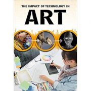 The Impact of Technology in Art ( Editura: Outlet - carte limba engleza, Autor: Alex Woolf ISBN 9781406298666 )