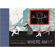 Where am I? ( Editura: Redstone Press/Books Outlet, Autor: Tatiana Glebova ISBN 9780992831653 )