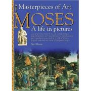 Moses: A Life in Pictures (Masterpieces of Art) ( Editura: Outlet - carte limba engleza, Autor: Neil Morris ISBN 1-904642-50-0 )