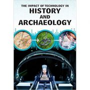 The Impact of Technology in History and Archaeology ( Editura: Outlet - carte limba engleza, Autor: Alex Woolf ISBN 9781406298680 )