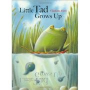 Little Tad Grows Up ( Editura: Outlet - carte limba engleza, Autor: Giuliano Ferri ISBN 978-988-15954-7-8 )