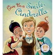 Fairytales Gone Wrong: Give Us a Smile, Cinderella!: A Story About Personal Hygiene ( Editura: Outlet - carte limba engleza, Autor: Steve Smallman ISBN 978-1-78171-648-9 )