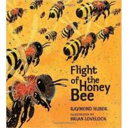 Flight of the Honey Bee ( Editura: Outlet - carte limba engleza, Autor: Huber Raymond ISBN 978-1-4063-4847-7 )