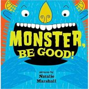 Monster, Be Good! ( Editura: Outlet - carte limba engleza, Autor: Natalie Marshall ISBN 978-160905314-7)