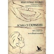 Acasa cu Dumnezeu. Intr-o viata care nu se sfarseste niciodata ( Editura: For You, Autor: Neale Donad Walsch ISBN 978-973-1701-09-7