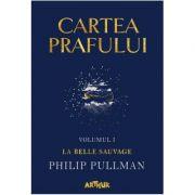 Cartea Prafului vol I: La Belle Sauvage ( Editura: Arthur, Autor: Philip Pullman ISBN 978-606-788-387-9 )