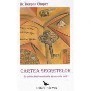 Cartea secretelor. Sa deblocam dimensiunile ascunse ale vietii ( Editura: For You, Autor: Dr. Deepak Chopra ISBN 978-973-1701-25-7 )