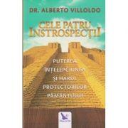 Cele patru introspectii: puterea, intelepciunea si harul protectorilor pamantului ( Editura: For You, Autor: Dr. Alberto Villodo ISBN 978-606-639-272-3 )