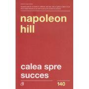 Calea spre succes(Editura: Curtea Veche, Autor: Napoleon Hill ISBN 978-606-44-0243-1 )