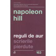 Reguli de aur scrierile pierdute(Editura: Curtea Veche, Autor: Napoleon Hill ISBN 978-606-44-0240-0)