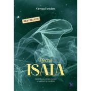 Efectul Isaia. Decodificarea stiintei pierdute a rugaciunii si a profetiei ( Editura: For You, Autor: Gregg Braden ISBN 9786066391184 )
