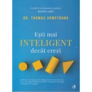 Esti mai inteligent decat crezi ( Editura Curtea Veche, Autor: Dr. Thomas Armstrong ISBN: 978-606-44-0211-0 )
