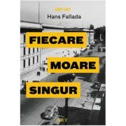 Fiecare moare singur ( Editura: Art Grup editorial, Autor: Hans Fallada ISBN 978-606-710-584-1 )