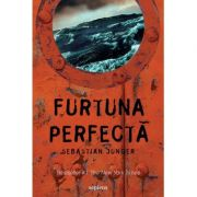 Furtuna perfecta ( Editura: Art Grup editorial, Autor: Sebastian Junger ISBN 978-606-710-570-4 )
