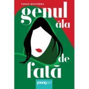 Genul ala de fata ( Editura: Art Grup editorial, Autor: Tanaz Bhathena ISBN 978-606-881-160-4 )