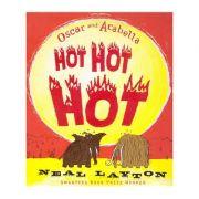 Hot Hot Hot ( Editura: Outlet - carte limba engleza, Autori: Oscar and Arabella ISBN 0-340-87326-4)