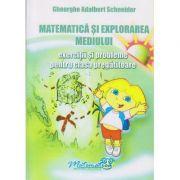 Matematica si explorarea mediului - exercitii si probleme pentru clasa pregatitoare ( editura: Hyperion, autor: Gheorghe Adalbert Schneider, ISBN 978-606-589-020-6 )