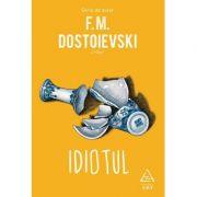 Idiotul ( Editura: Art Grup editorial, Autor: F. M. Dostoievski ISBN 978-606-710-546-9 )