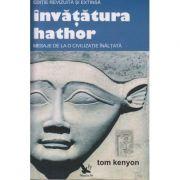 Invatatura hathor. Mesaje de la o civilizatie inaltata ( Editura: For You, Autor: Tom Kenyon ISBN 978-973-85348-8-9)