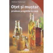 Otet si mustar. Produse pregatite in casa ( Editura: Mast, Autor: Andreas Fischerauer ISBN 978-606-649-109-9)