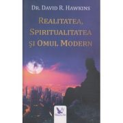 Realitatea, spiritualitatea si omul modern ( Editura: For You, Autor: Dr. David R. Hawkins ISBN 978-606-639-270-9 )