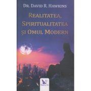 Realitatea, spiritualitatea si omul modern ( Editura: For You, Autor: Dr. David R. Hawkins ISBN 978-606-639-270-9 )