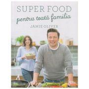 Super Food pentru toata familia (Editura Curtea Veche, Autor: Jamie Oliver ISBN: 978-606-44-0217-2)