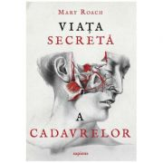Viata secreta a cadavrelor ( Editura: Art Grup editorial, Autor: Mary Roach ISBN 978-606-710-586-5 )