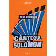 Cantecul lui Solomon ( Editura: Art Grup Editorial, Autor: Toni Morrison ISBN 978-606-710-578-0 )