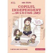 Copilul independent sau cum sa fii o mama lenesa ( Editura: Paralela 45, Autor: Anna Bikova ISBN 978-973-47-2905-0 )