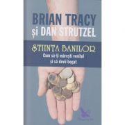 Stiinta banilor, cum sati maresti venitul si sa devii bogat (Editura: Curtea Veche, Autor: Brian Tracy ISBN 978-606-639-277-8)