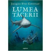 Lumea tacerii ( Editura: Art Grup editorial, Autor: Jacques-Yves Cousteau, ISBN 978-606-710-555-1 )