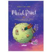 Micul Print ( Editura: Arthur, Autor: Antoine de Saint-Exupery, ISBN 978-606-788-470-8 )