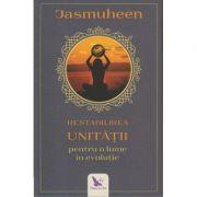 Restabilirea Unitatii pentru o lume in evolutie ( Editura: For You, Autor: Jasmuheen ISBN 978-606-639-281-5 )