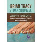 Stiinta influentei. Cum sa te inspiri pe tine insuti si pe altii pentru a atinge maretia ( Editura: For You, Autori: Brian Tracy, Dan Strutzel ISBN 978-606-639-278-5 )