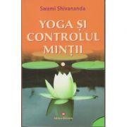 Yoga si controlul mintii ( Editura: Deceneu, Autor: Swami Shivananda ISBN 978-973-9466-60-8 )