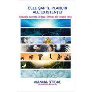 Cele sapte planuri ale existentei. Filozofia care sta la baza tehnicii de Terapie Teta (Editura: Adevar Divin, Autor: Vianna Stibal ISBN 978-606-756-028-2 )