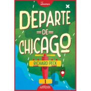 Departe de Chicago ( Editura: Arthur, Autor: Richard Peck ISBN 9786067884869 )