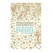Doua eseuri despre paradis si o incheiere ( Editura: Humanitas, Autor: Horia-Roman Patapievici ISBN 978-973-50-6355-9 )