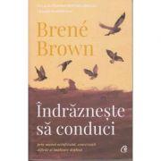 Indrazneste sa conduci prin munca neinfricata, conversatii dificile si implicare deplina ( Editura: Curtea Veche, Autor: Brene Brown ISBN 978-606-44-0244-8 )
